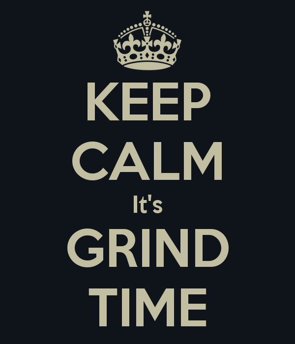 wpid-keep-calm-it-s-grind-time.png